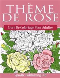 Thème de Rose: Livre de Coloriage Pour Adultes