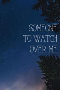 Someone to Watch Over Me: 150 Page Lined 6? X 9? Notebook/Diary/Journal