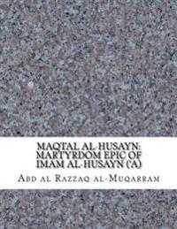 Maqtal Al-Husayn: Martyrdom Epic of Imam Al-Husayn ('a)
