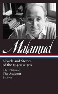 Bernard Malamud: Novels & Stories of the 1940s & 50s (Loa #248): The Natural / The Assistant / Stories