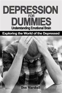 Depression for Dummies: Understanding Emotional Brain. Exploring the World of the Depressed (Depression, Brain, Mindfulness, Meditation, Yoga,