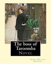 The Boss of Taroomba. by: Ernest William Hornung: Novel