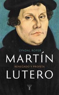 Martin Lutero / Martin Luther: Renegade and Prophet