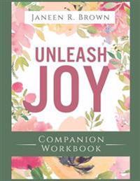 Unleash Joy Companion Workbook: 30 Days to Clarity, Peace, and Long-Awaited Happiness