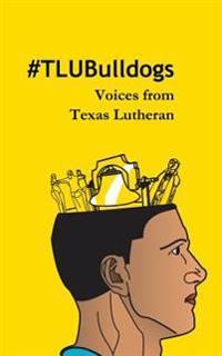 #Tlubulldogs: Voices from Texas Lutheran