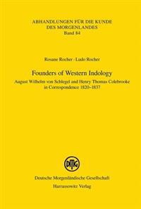 Founders of Western Indology: August Wilhelm Von Schlegel and Henry Thomas Colebrooke in Correspondence 1820-1837