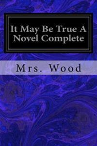 It May Be True a Novel Complete
