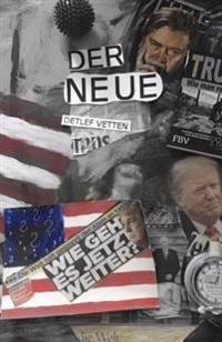 Der Neue: Die Ersten Hundert Tage Im Leben Eines Politikers, Den Wir Nicht Gewollt Haben, Aber Nun Ist Er Schon Mal Da