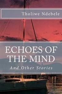 Echoes of the Mind: And Other Stories