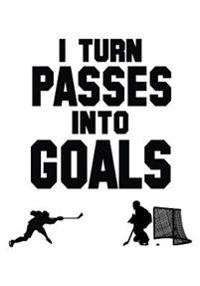 I Turn Passes Into Goals: Hockey Books for Kids, Journal & Personal STATS Tracker, 100 Games, 7 X 10