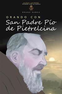 Orando Con San Padre Pio de Pietrelcina: Oraciones y Novena