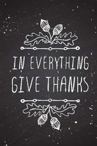 In Everything Give Thanks: A Daily Gratitude Journal with Scripture: Decorative Lined Gratitude Journal/Notebook with Bible Verses for Mindfulnes