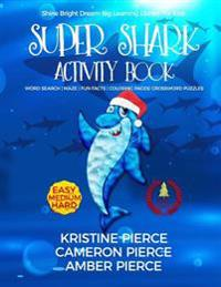 Super Shark Activity Book: Word Search, Maze, Fun Facts, Coloring Pages, Crossword Puzzles