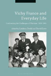 Vichy France and Everyday Life: Confronting the Challenges of Wartime, 1939-1945