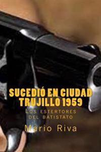 Sucedio En Ciudad Trujillo 1959