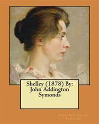 Shelley (1878) by: John Addington Symonds