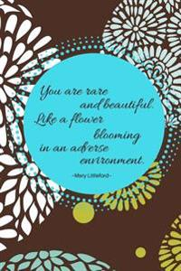 You Are Rare and Beautiful. Like a Flower Blooming in an Adverse Environment.: Brown Blue and Green Flower Burst Journal Notebook