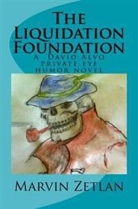 The Liquidation Foundation: A David Alvo Private Eye Humor Novel