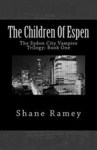 The Children of Espen: The Sydon City Vampire Trilogy: Book One