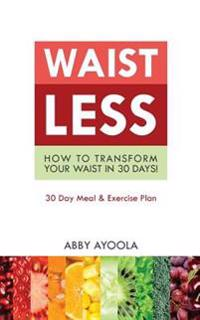 Waistless: How to Transform Your Waist in 30 Days