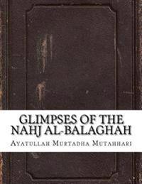 Glimpses of the Nahj Al-Balaghah