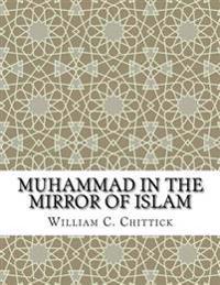 Muhammad in the Mirror of Islam