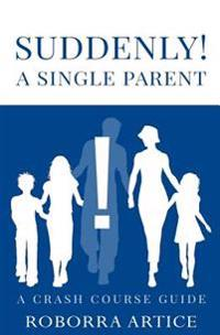 Suddenly! a Single Parent: A Crash Course Guide