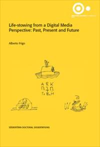 Life-stowing from a Digital Media Perspective : Past, Present and Future