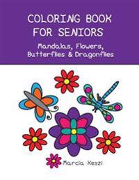 Coloring Book for Seniors - Mandalas, Flowers, Butterflies & Dragonflies: Simple Designs for Art Therapy, Relaxation, Meditation and Calmness