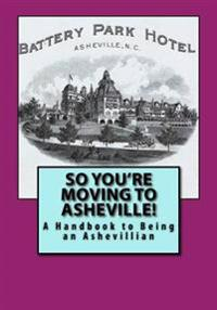 So You're Moving to Asheville!: A Handbook to Being an Ashevillian