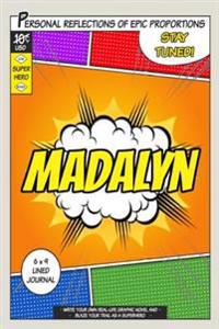 Superhero Madalyn: A 6 X 9 Lined Journal Notebook