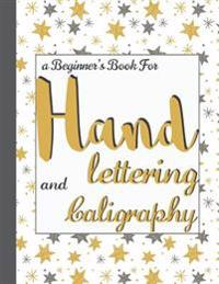 Hand Lettering and Calligrahy: A Beginner's Book for Hand Lettering (8.5x11) - An Interactive Guide to Learn Creative Letters: Hand Lettering Workboo
