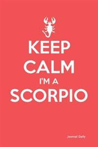 "Keep Calm I'm a Scorpio -Zodiac Journal (Red): 6"" X 9,"" Lined Journal, 150 Pages Notebook, for Daily Reflection, Durable Soft Cover"
