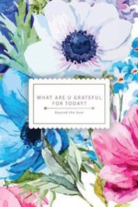 What Are U Grateful for Today?: Your Beautiful Gratitude Journal - Today Im Thankful for ..