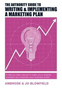 The Authority Guide to Writing & Implementing a Marketing Plan