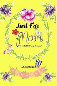 Just for Mom, a Coloring Journal: Companion to Just for Mom, an Adult Coloring Book