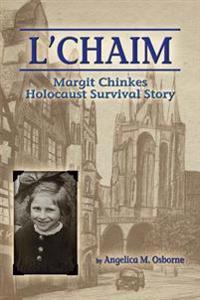 L'Chaim: Margit Chinkes' Holocaust Survivor Story