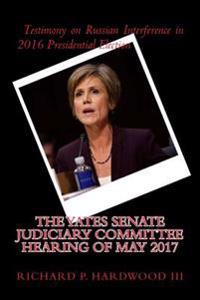 The Yates Senate Judiciary Committee Hearing of May 2017: Testimony on Russian Interference in 2016 Presidential Election