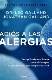 Adiós a Las Alergias / The Allergy Solution: Unlock the Surprising, Hidden Truth about Why You Are Sick and How to Get Well