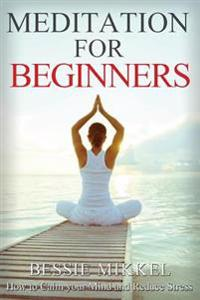 Meditation for Beginners: How to Calm Your Mind and Reduce Stress