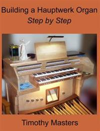 Building a Hauptwerk Organ Step by Step