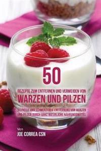 50 Rezepte Zum Entfernen Und Vermeiden Von Warzen Und Pilzen