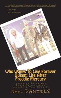 Who Wants to Live Forever - Queen: Life After Freddie Mercury: Featuring Brian May, Roger Taylor, Adam Lambert & Paul Rodgers