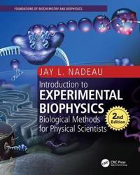 Introduction to Experimental Biophysics, Second Edition: Biological Methods for Physical Scientists