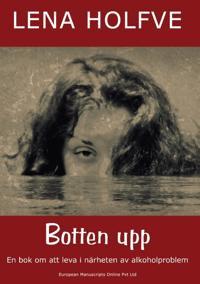 Botten upp : en bok om att leva i närheten av alkoholproblem