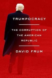 Trumpocracy - the corruption of the american republic