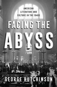 Facing the Abyss: American Literature and Culture in the 1940s