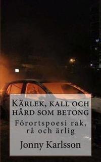Karlek, Kall Och Hard SOM Betong: Forortspoesi Rak, Ra Och Arlig
