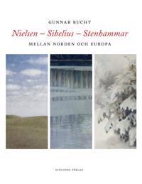 Nielsen - Sibelius - Stenhammar : mellan Norden och Europa - Gunnar Bucht pdf epub
