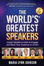 The World's Greatest Speakers: Insider Secrets on How to Engage and Move Your Audience to Action